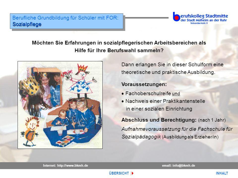 Internet: http://www.bkmh.deemail: info@bkmh.de INHALT ÜBERSICHT Berufliche Grundbildung für Schüler mit FOR:Sozialpflege Sozialpflege Voraussetzungen