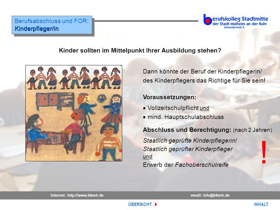 Internet: http://www.bkmh.deemail: info@bkmh.de INHALT ÜBERSICHT Berufsabschluss und FOR:Kinderpfleger/in Kinderpfleger/in Kinder sollten im Mittelpun