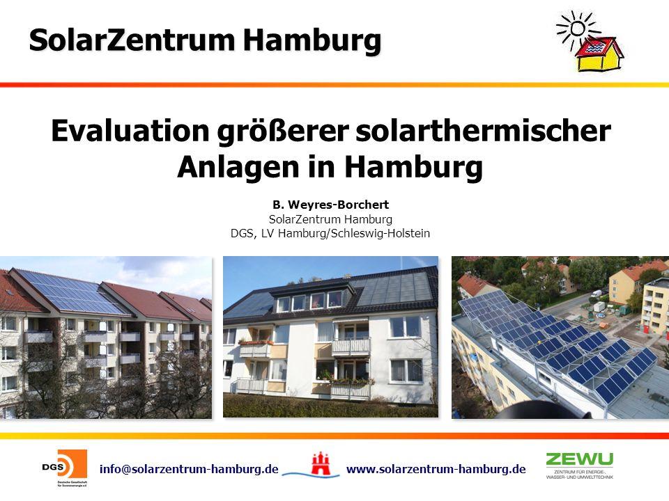 info@solarzentrum-hamburg.de www.solarzentrum-hamburg.de SolarZentrum Hamburg Evaluation größerer solarthermischer Anlagen in Hamburg B. Weyres-Borche