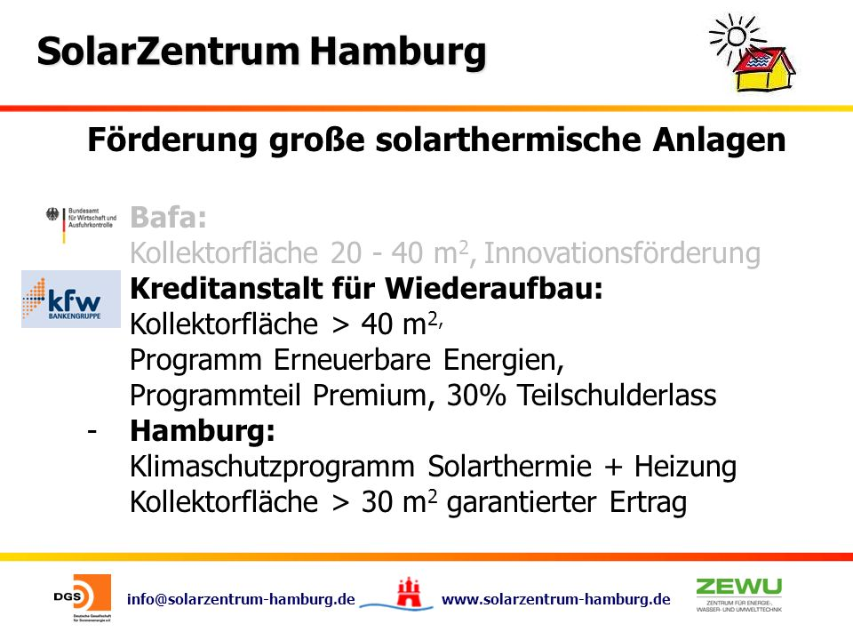 info@solarzentrum-hamburg.de www.solarzentrum-hamburg.de SolarZentrum Hamburg Förderung große solarthermische Anlagen -Bafa: Kollektorfläche 20 - 40 m