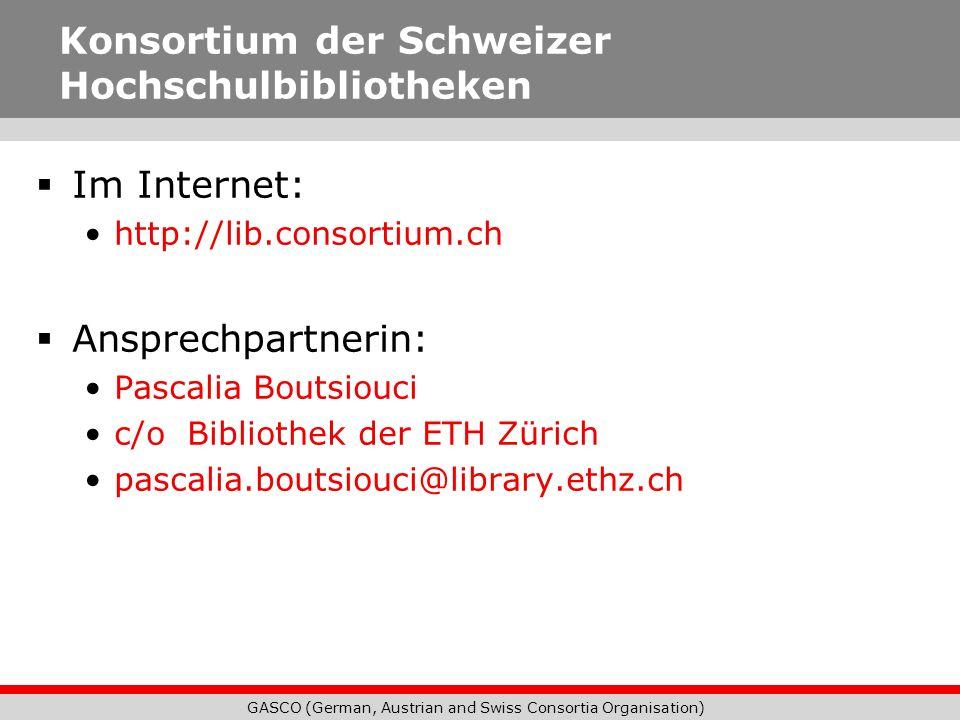 GASCO (German, Austrian and Swiss Consortia Organisation) Konsortium der Schweizer Hochschulbibliotheken Im Internet: http://lib.consortium.ch Ansprec