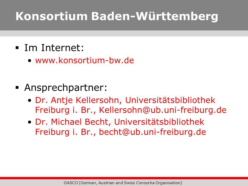 GASCO (German, Austrian and Swiss Consortia Organisation) Konsortium Baden-Württemberg Im Internet: www.konsortium-bw.de Ansprechpartner: Dr. Antje Ke