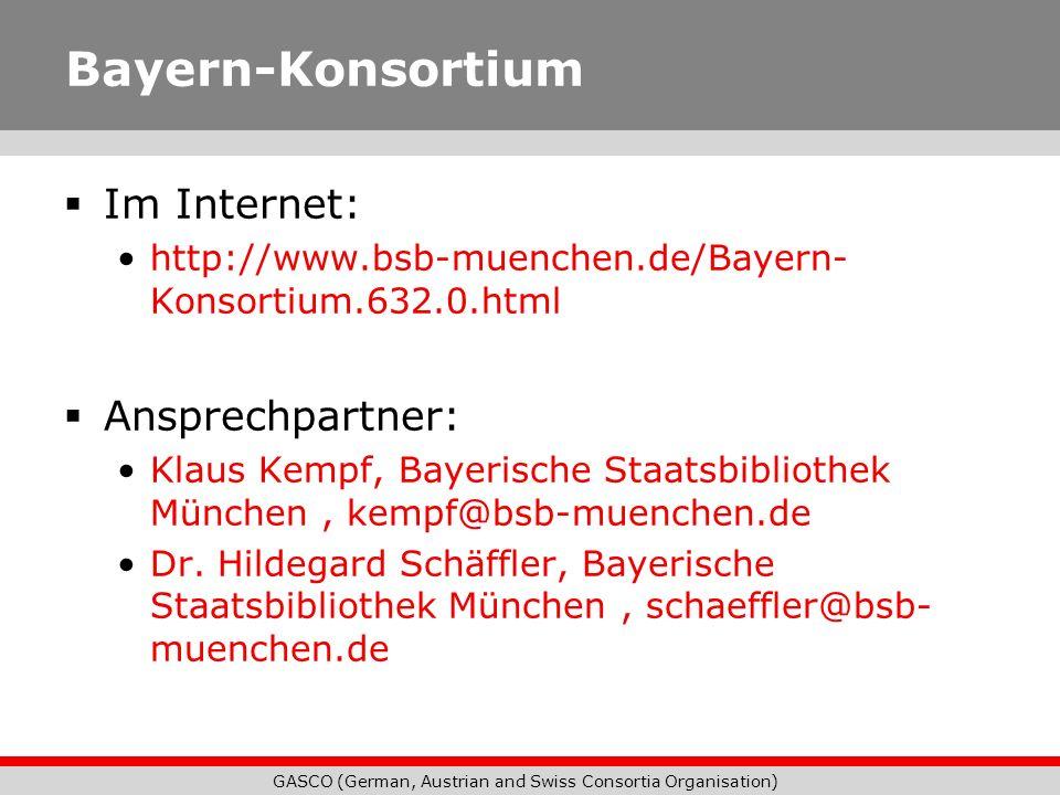 GASCO (German, Austrian and Swiss Consortia Organisation) Bayern-Konsortium Im Internet: http://www.bsb-muenchen.de/Bayern- Konsortium.632.0.html Ansp