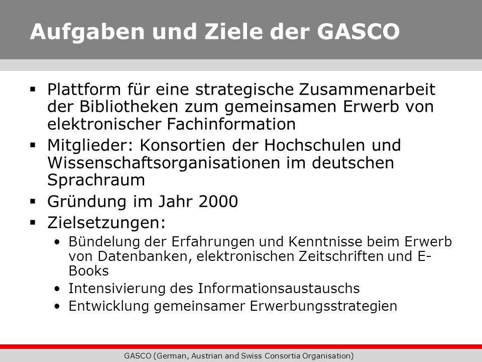 GASCO (German, Austrian and Swiss Consortia Organisation) Aufgaben und Ziele der GASCO Plattform für eine strategische Zusammenarbeit der Bibliotheken