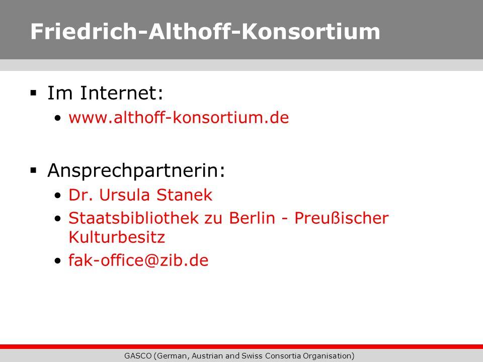 GASCO (German, Austrian and Swiss Consortia Organisation) Friedrich-Althoff-Konsortium Im Internet: www.althoff-konsortium.de Ansprechpartnerin: Dr. U