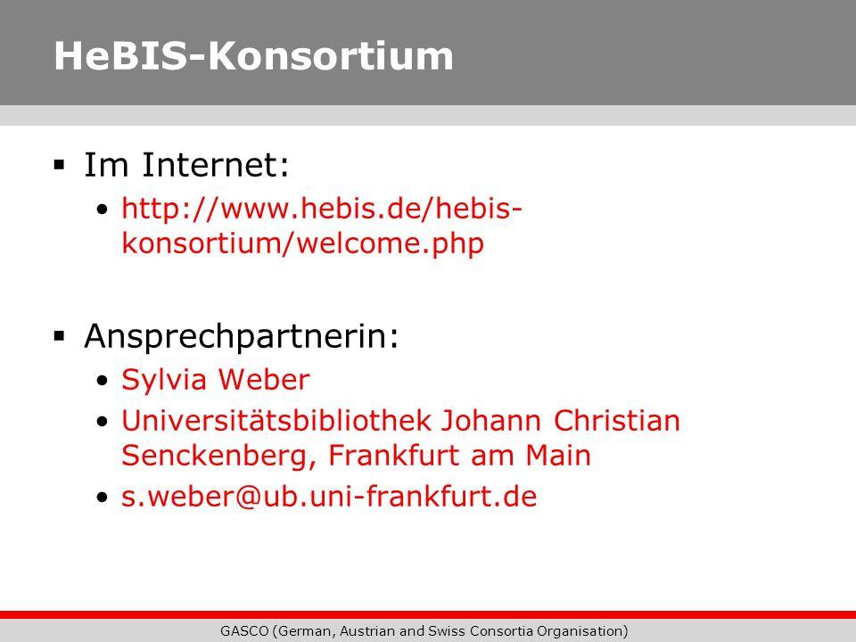 GASCO (German, Austrian and Swiss Consortia Organisation) HeBIS-Konsortium Im Internet: http://www.hebis.de/hebis- konsortium/welcome.php Ansprechpart