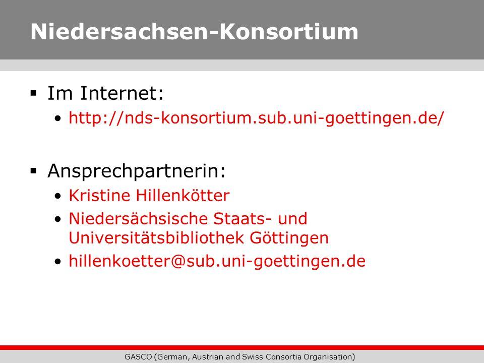 GASCO (German, Austrian and Swiss Consortia Organisation) Niedersachsen-Konsortium Im Internet: http://nds-konsortium.sub.uni-goettingen.de/ Ansprechp