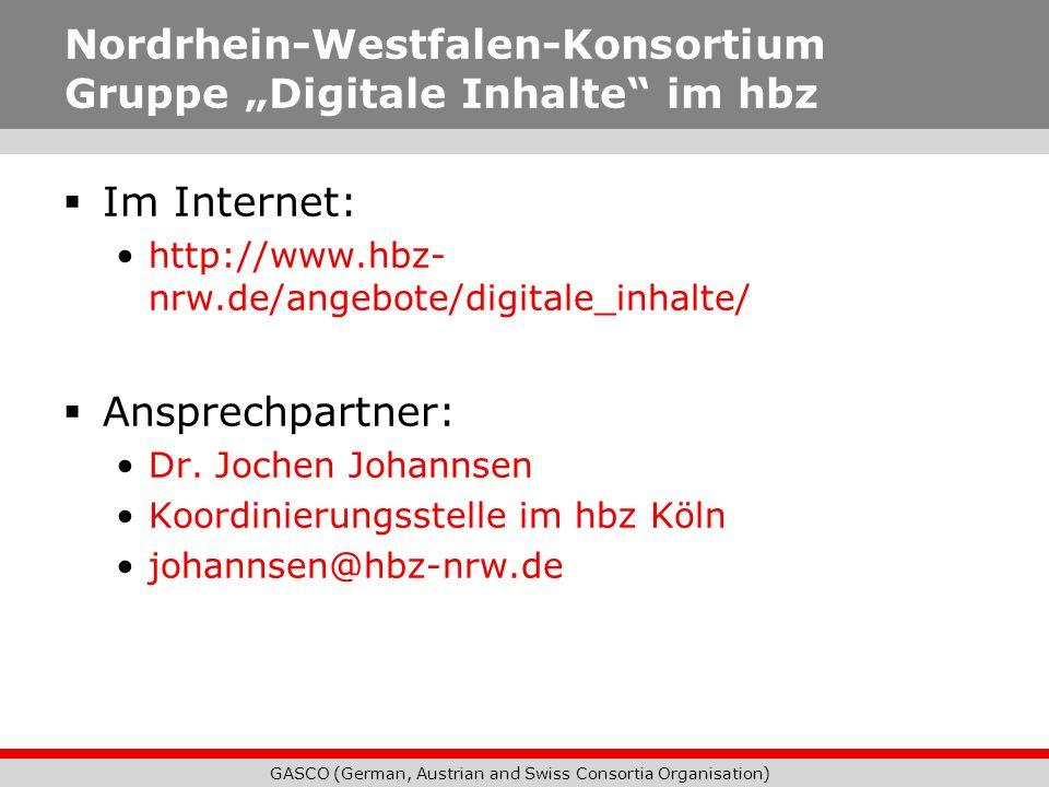 GASCO (German, Austrian and Swiss Consortia Organisation) Nordrhein-Westfalen-Konsortium Gruppe Digitale Inhalte im hbz Im Internet: http://www.hbz- n