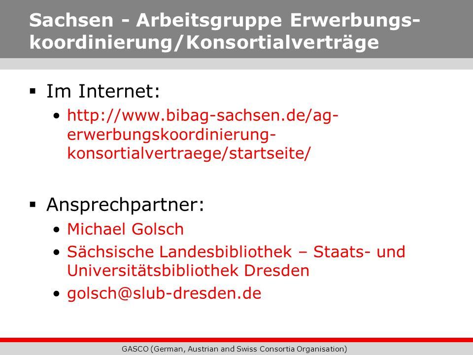 GASCO (German, Austrian and Swiss Consortia Organisation) Sachsen - Arbeitsgruppe Erwerbungs- koordinierung/Konsortialverträge Im Internet: http://www