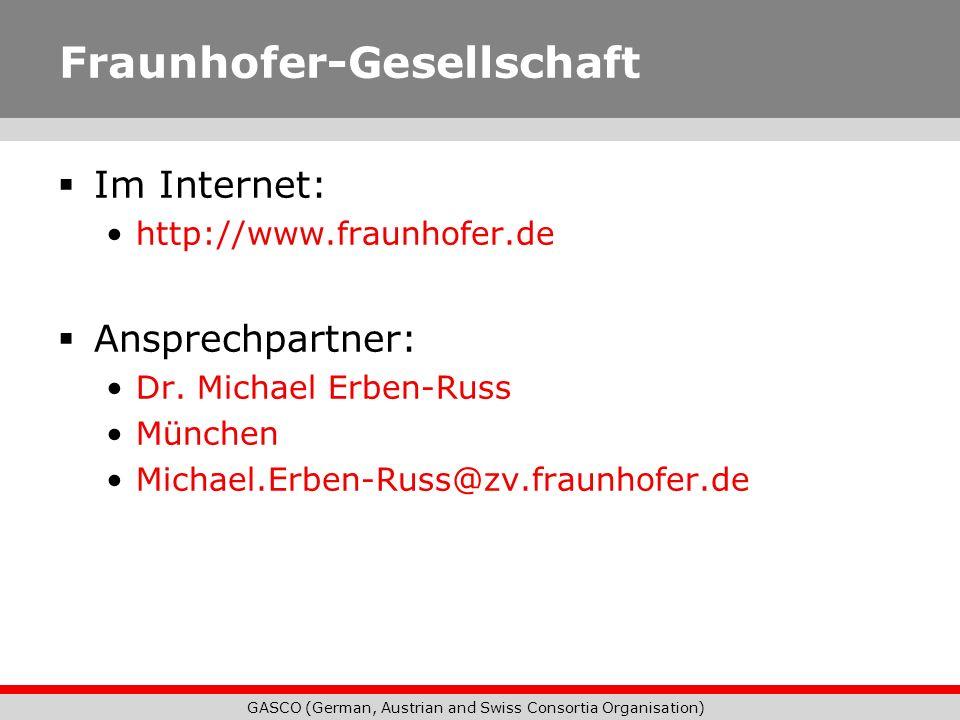 GASCO (German, Austrian and Swiss Consortia Organisation) Fraunhofer-Gesellschaft Im Internet: http://www.fraunhofer.de Ansprechpartner: Dr. Michael E