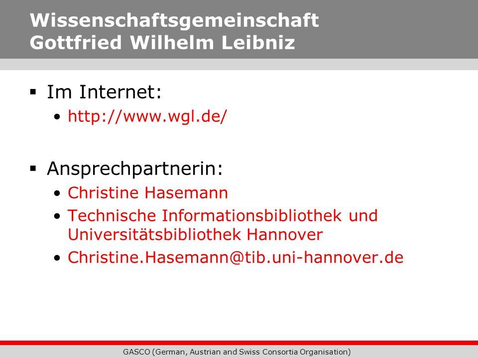 GASCO (German, Austrian and Swiss Consortia Organisation) Wissenschaftsgemeinschaft Gottfried Wilhelm Leibniz Im Internet: http://www.wgl.de/ Ansprech