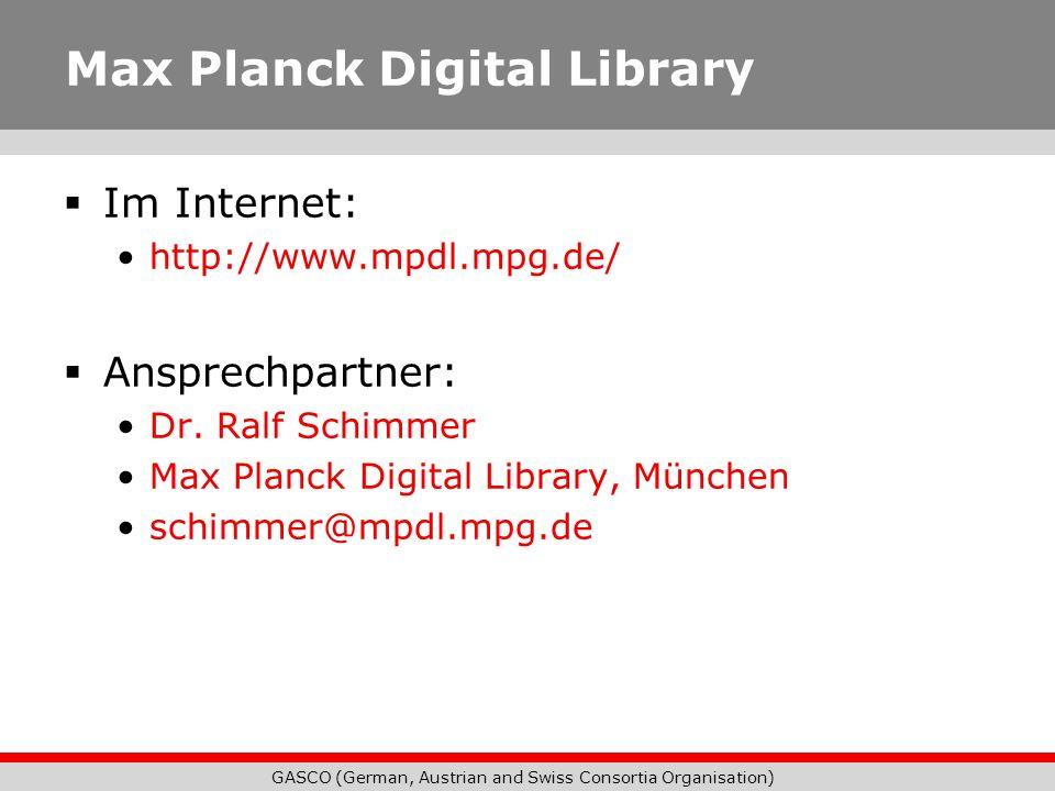 GASCO (German, Austrian and Swiss Consortia Organisation) Max Planck Digital Library Im Internet: http://www.mpdl.mpg.de/ Ansprechpartner: Dr. Ralf Sc