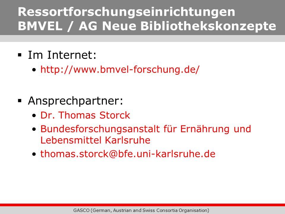 GASCO (German, Austrian and Swiss Consortia Organisation) Im Internet: http://www.bmvel-forschung.de/ Ansprechpartner: Dr. Thomas Storck Bundesforschu