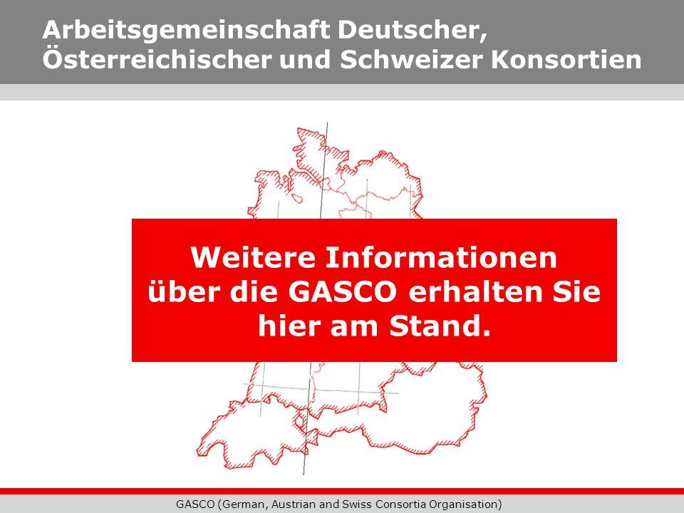 GASCO (German, Austrian and Swiss Consortia Organisation) Weitere Informationen über die GASCO erhalten Sie hier am Stand. Arbeitsgemeinschaft Deutsch