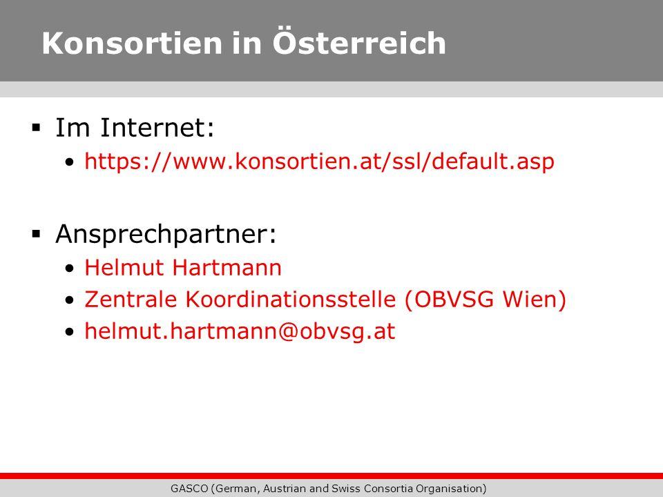 GASCO (German, Austrian and Swiss Consortia Organisation) Konsortien in Österreich Im Internet: https://www.konsortien.at/ssl/default.asp Ansprechpart
