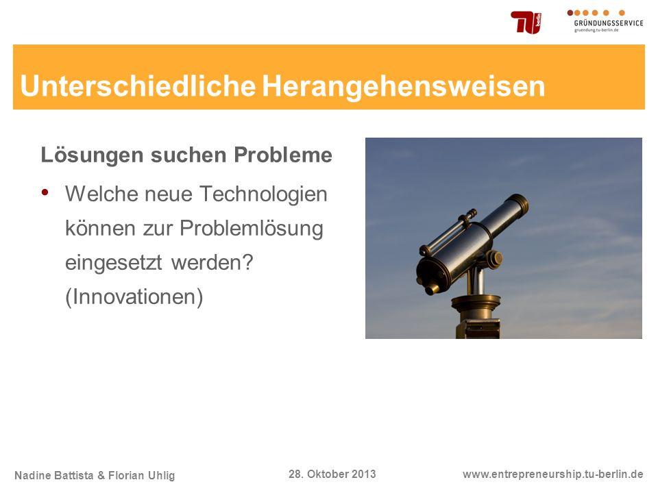 Nadine Battista & Florian Uhlig www.entrepreneurship.tu-berlin.de28. Oktober 2013 Unterschiedliche Herangehensweisen Lösungen suchen Probleme Welche n