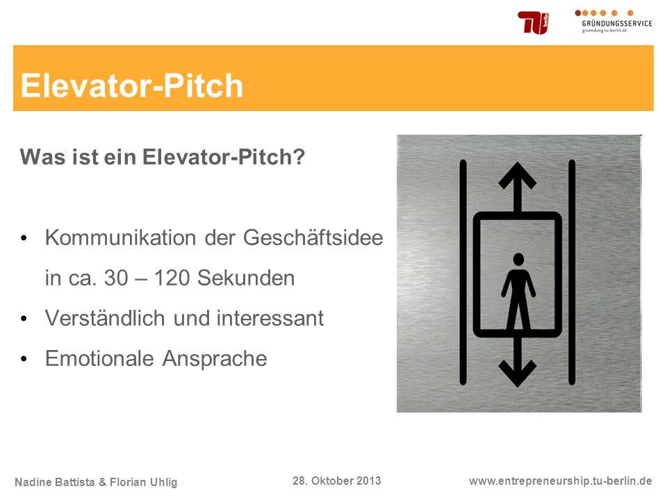 Nadine Battista & Florian Uhlig www.entrepreneurship.tu-berlin.de28. Oktober 2013 Elevator-Pitch Was ist ein Elevator-Pitch? Kommunikation der Geschäf