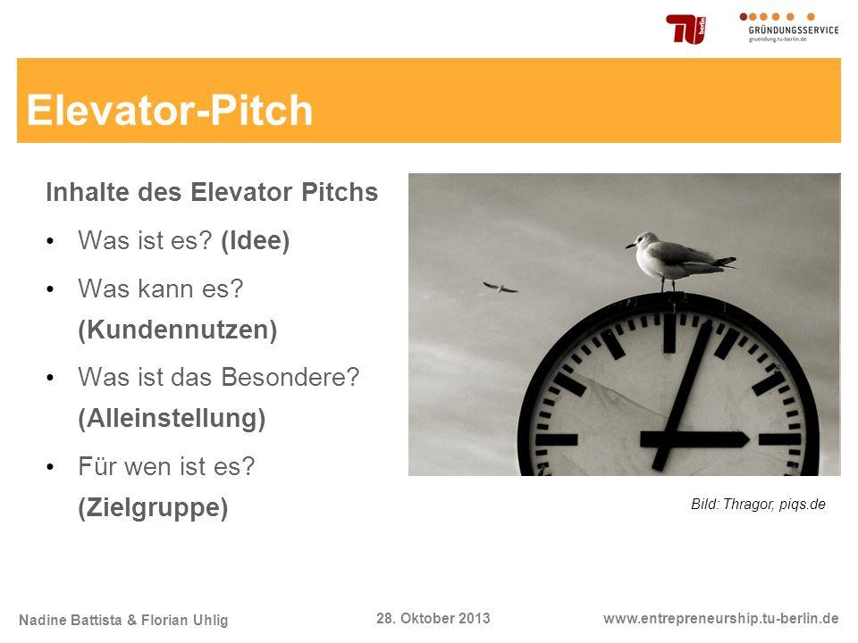 Nadine Battista & Florian Uhlig www.entrepreneurship.tu-berlin.de28. Oktober 2013 Elevator-Pitch Inhalte des Elevator Pitchs Was ist es? (Idee) Was ka