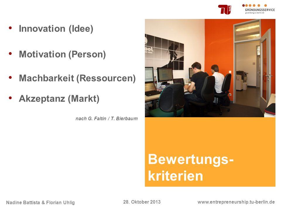 Nadine Battista & Florian Uhlig www.entrepreneurship.tu-berlin.de28. Oktober 2013 Bewertungs- kriterien Innovation (Idee) Motivation (Person) Machbark