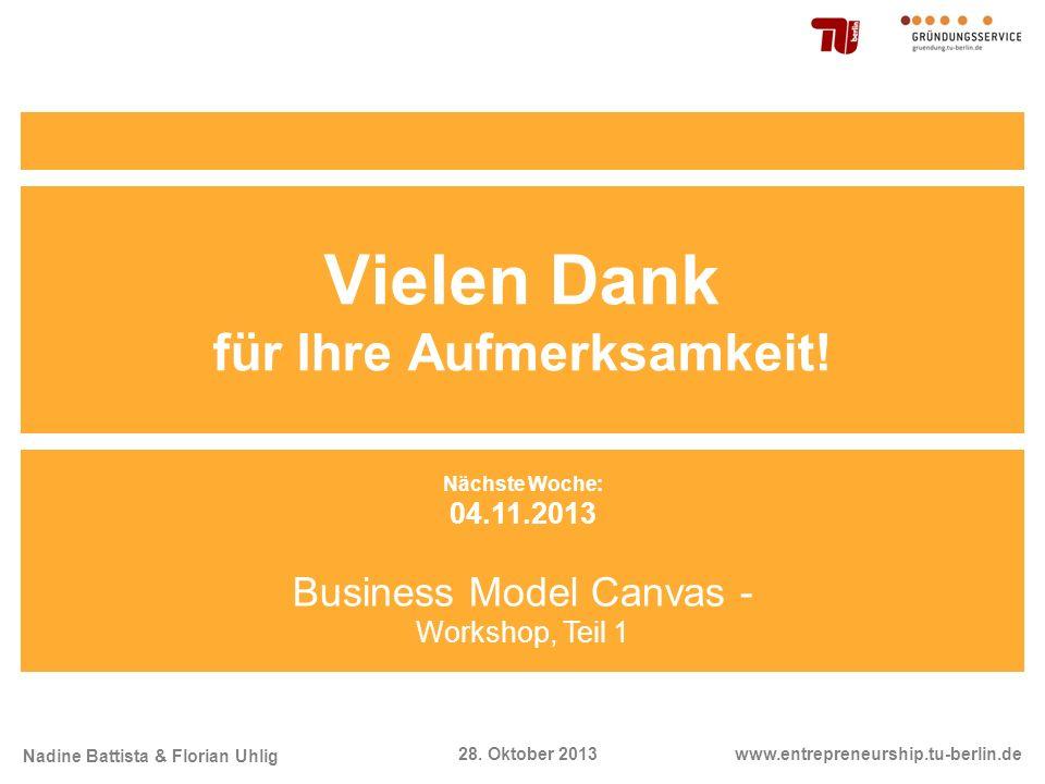 Nadine Battista & Florian Uhlig www.entrepreneurship.tu-berlin.de28. Oktober 2013 Vielen Dank für Ihre Aufmerksamkeit! Nächste Woche: 04.11.2013 Busin