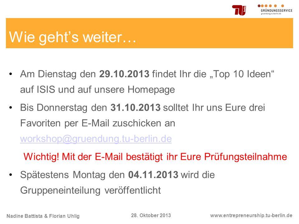 Nadine Battista & Florian Uhlig www.entrepreneurship.tu-berlin.de28. Oktober 2013 Wie gehts weiter… Am Dienstag den 29.10.2013 findet Ihr die Top 10 I