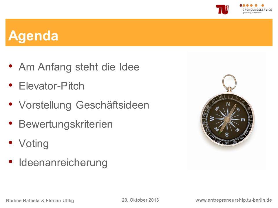 Nadine Battista & Florian Uhlig www.entrepreneurship.tu-berlin.de28. Oktober 2013 Agenda Am Anfang steht die Idee Elevator-Pitch Vorstellung Geschäfts
