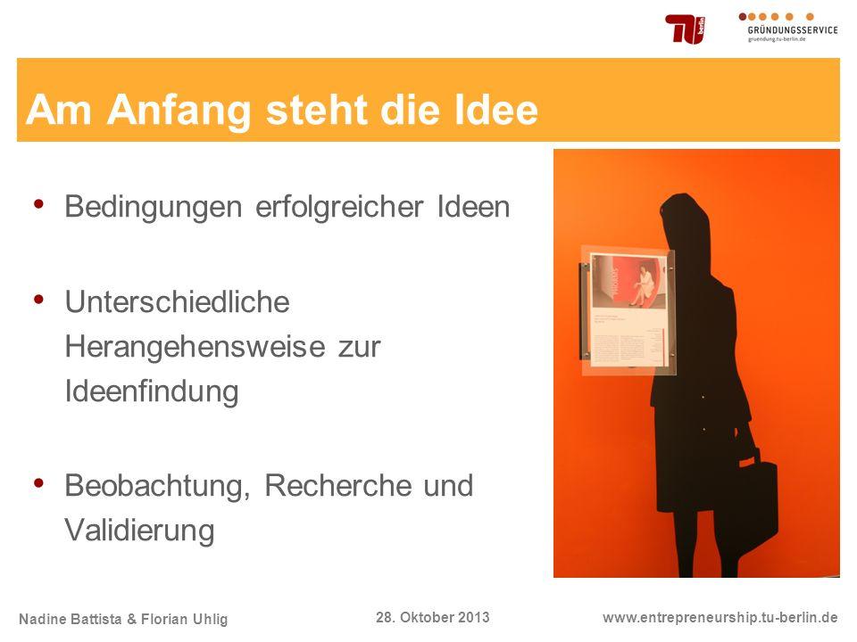Nadine Battista & Florian Uhlig www.entrepreneurship.tu-berlin.de28. Oktober 2013 Am Anfang steht die Idee Bedingungen erfolgreicher Ideen Unterschied