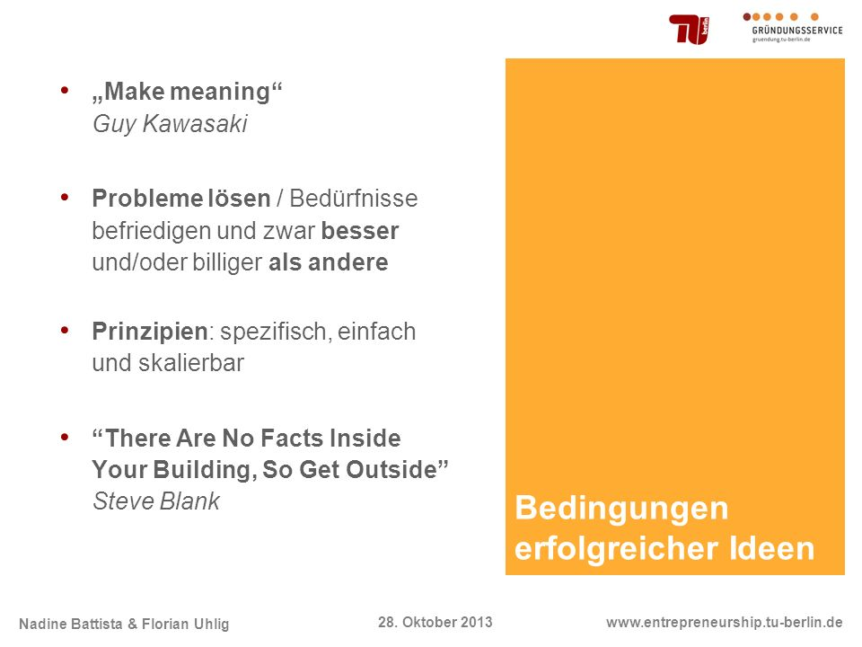 Nadine Battista & Florian Uhlig www.entrepreneurship.tu-berlin.de28. Oktober 2013 Bedingungen erfolgreicher Ideen Make meaning Guy Kawasaki Probleme l