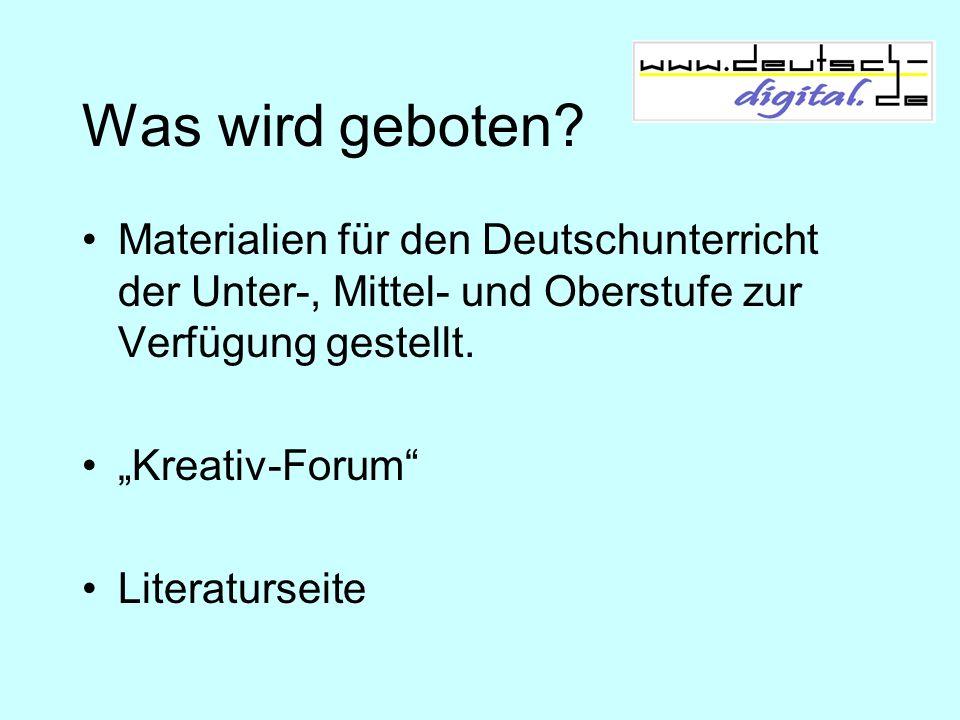 Was wird geboten? Materialien für den Deutschunterricht der Unter-, Mittel- und Oberstufe zur Verfügung gestellt. Kreativ-Forum Literaturseite