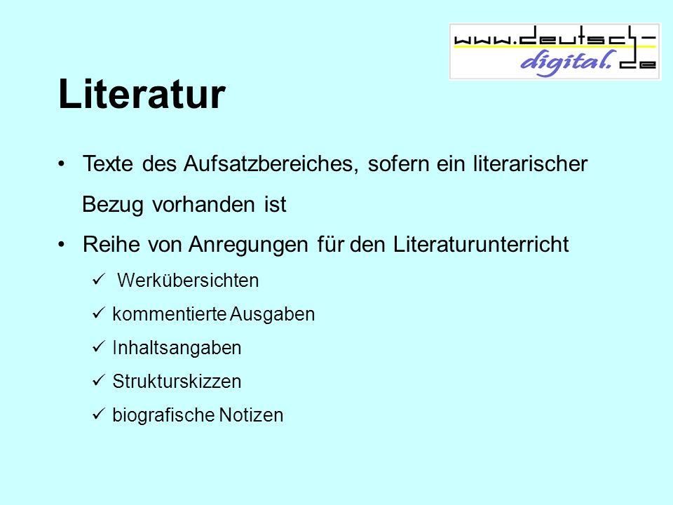 Literatur Texte des Aufsatzbereiches, sofern ein literarischer Bezug vorhanden ist Reihe von Anregungen für den Literaturunterricht Werkübersichten ko