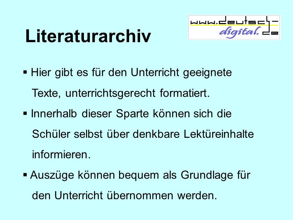 Literaturarchiv Hier gibt es für den Unterricht geeignete Texte, unterrichtsgerecht formatiert. Innerhalb dieser Sparte können sich die Schüler selbst