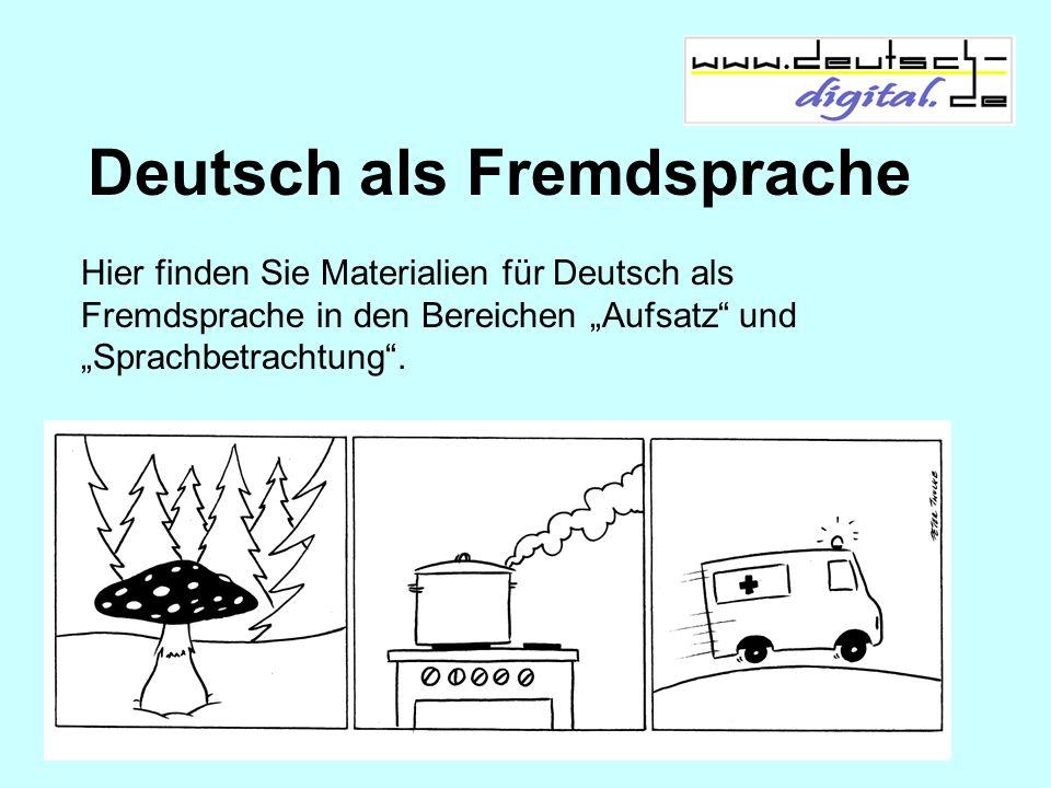 Deutsch als Fremdsprache Hier finden Sie Materialien für Deutsch als Fremdsprache in den Bereichen Aufsatz und Sprachbetrachtung.