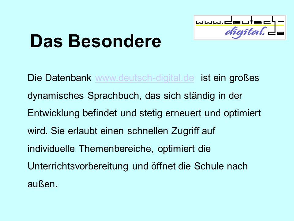 Das Besondere Die Datenbank www.deutsch-digital.de ist ein großes dynamisches Sprachbuch, das sich ständig in der Entwicklung befindet und stetig erne