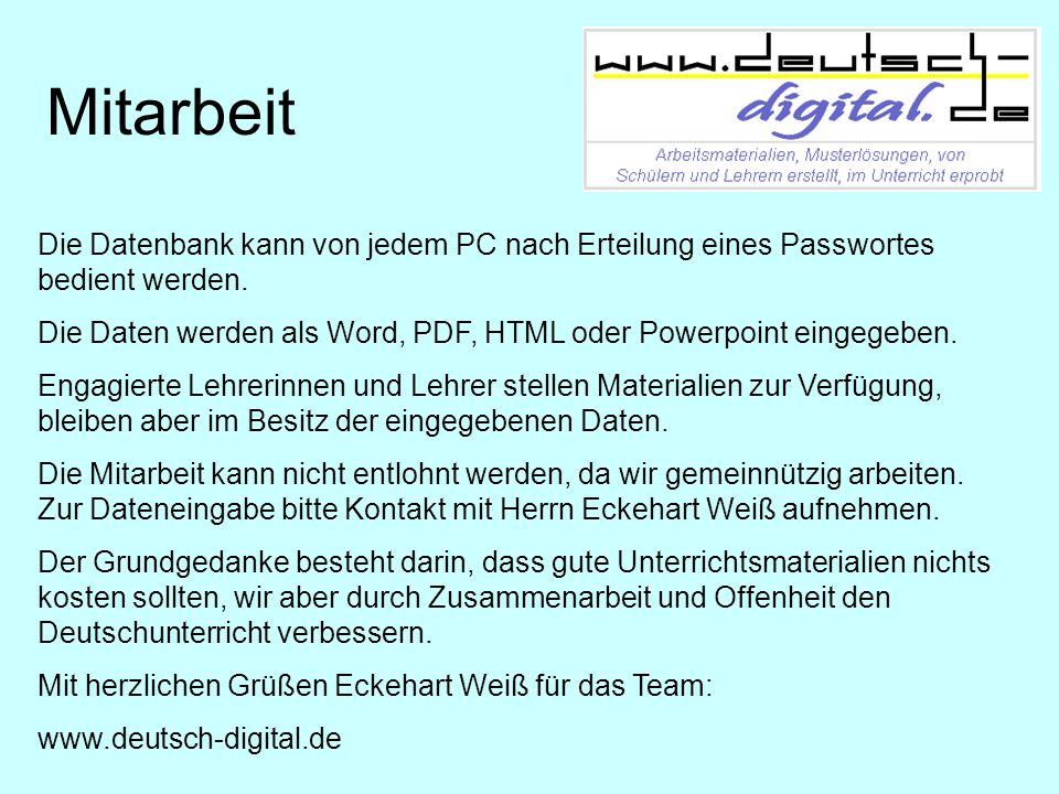 Mitarbeit Die Datenbank kann von jedem PC nach Erteilung eines Passwortes bedient werden. Die Daten werden als Word, PDF, HTML oder Powerpoint eingege
