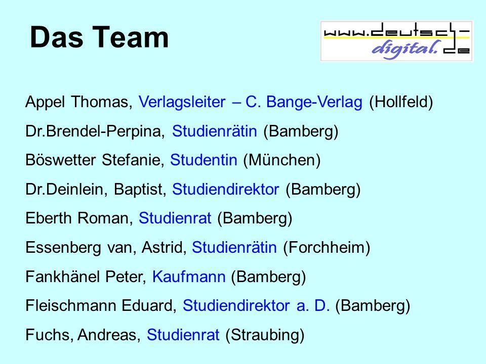 Das Team Appel Thomas, Verlagsleiter – C. Bange-Verlag (Hollfeld) Dr.Brendel-Perpina, Studienrätin (Bamberg) Böswetter Stefanie, Studentin (München) D