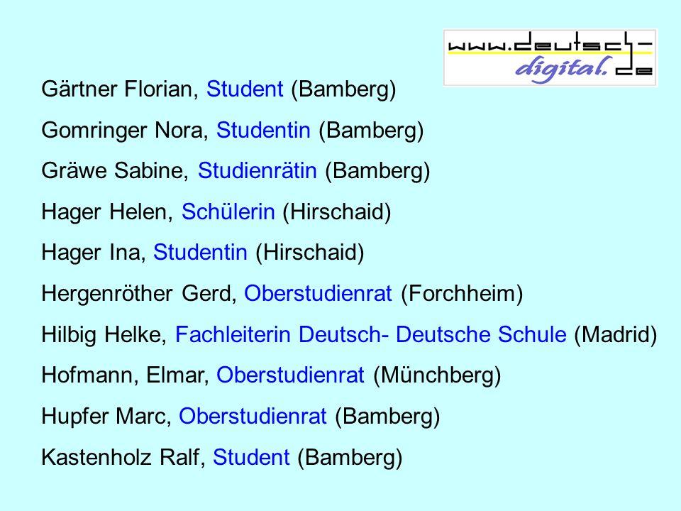 Gärtner Florian, Student (Bamberg) Gomringer Nora, Studentin (Bamberg) Gräwe Sabine, Studienrätin (Bamberg) Hager Helen, Schülerin (Hirschaid) Hager I