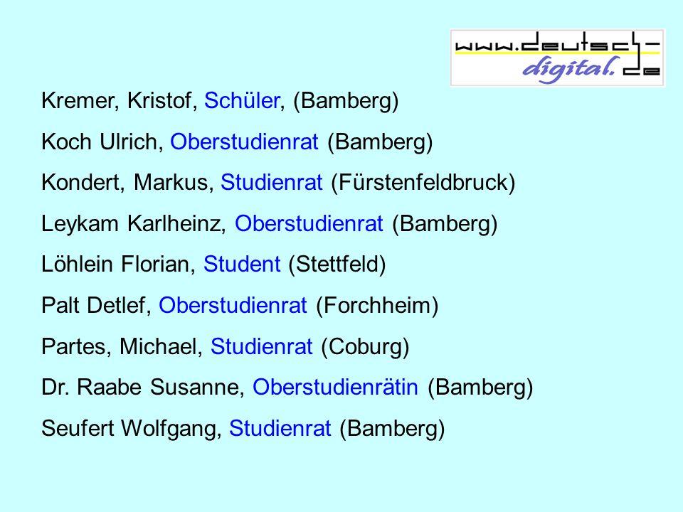 Kremer, Kristof, Schüler, (Bamberg) Koch Ulrich, Oberstudienrat (Bamberg) Kondert, Markus, Studienrat (Fürstenfeldbruck) Leykam Karlheinz, Oberstudien