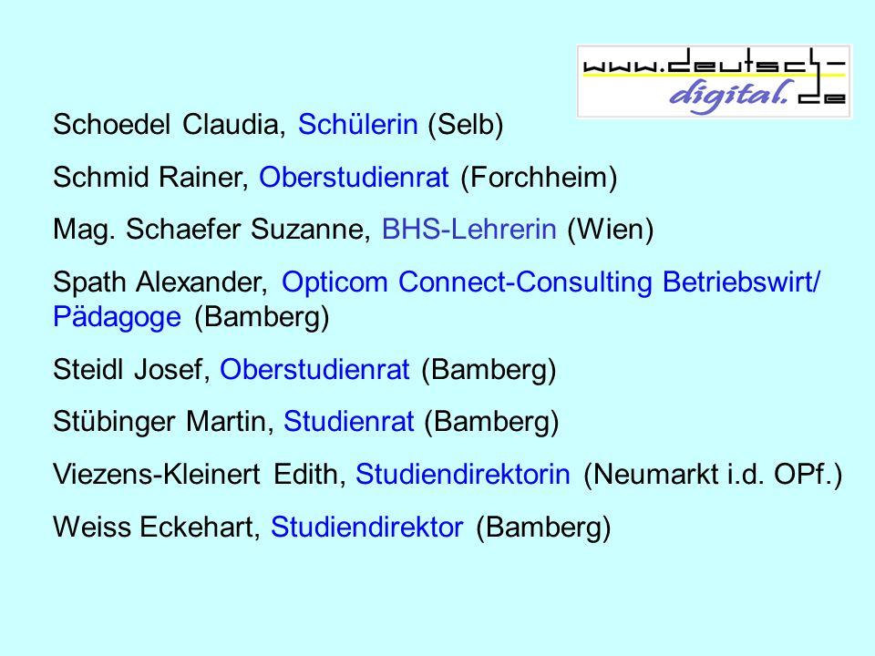 Schoedel Claudia, Schülerin (Selb) Schmid Rainer, Oberstudienrat (Forchheim) Mag. Schaefer Suzanne, BHS-Lehrerin (Wien) Spath Alexander, Opticom Conne