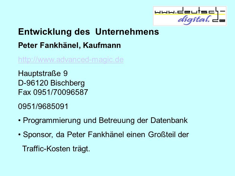 Entwicklung des Unternehmens Peter Fankhänel, Kaufmann http://www.advanced-magic.de Hauptstraße 9 D-96120 Bischberg Fax 0951/70096587 0951/9685091 Pro
