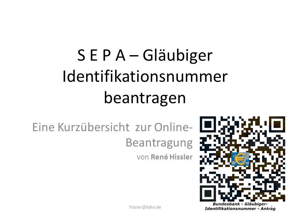 S E P A – Gläubiger Identifikationsnummer beantragen Eine Kurzübersicht zur Online- Beantragung von René Hissler 1hissler@bdvv.de