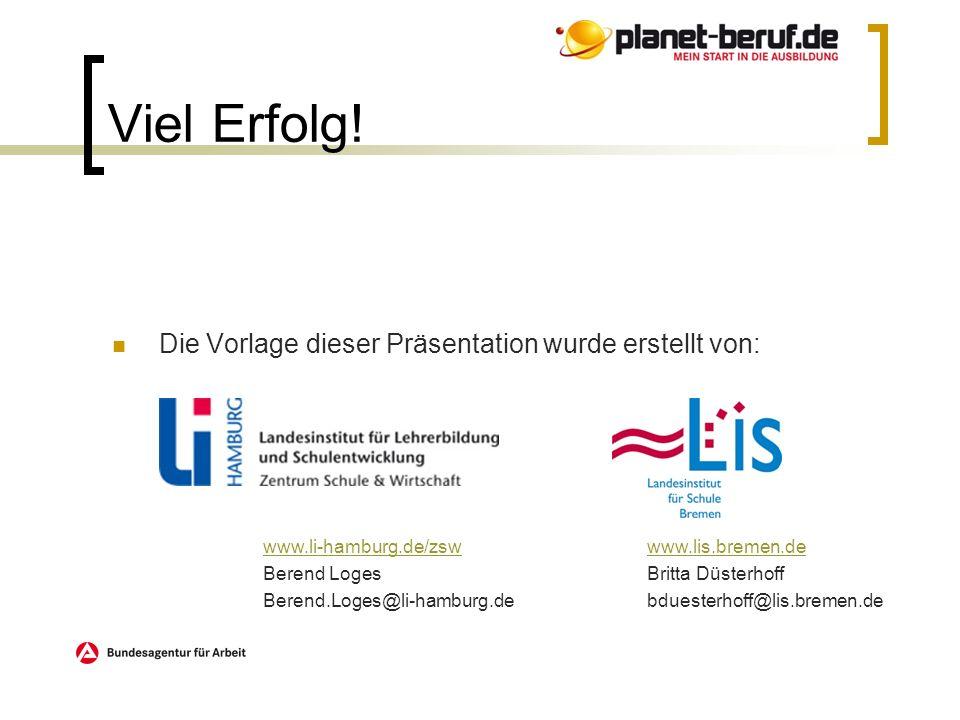 Die Vorlage dieser Präsentation wurde erstellt von: Viel Erfolg! www.li-hamburg.de/zswwww.lis.bremen.de Berend LogesBritta Düsterhoff Berend.Loges@li-
