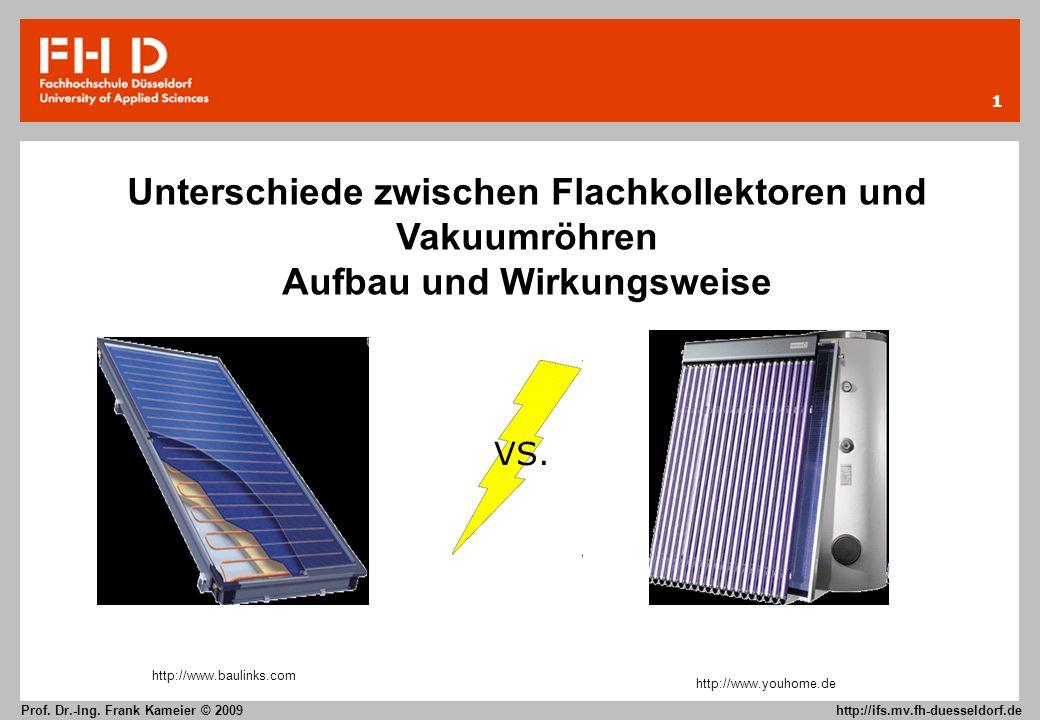 1 Prof. Dr.-Ing. Frank Kameier © 2009 http://ifs.mv.fh-duesseldorf.de Unterschiede zwischen Flachkollektoren und Vakuumröhren Aufbau und Wirkungsweise