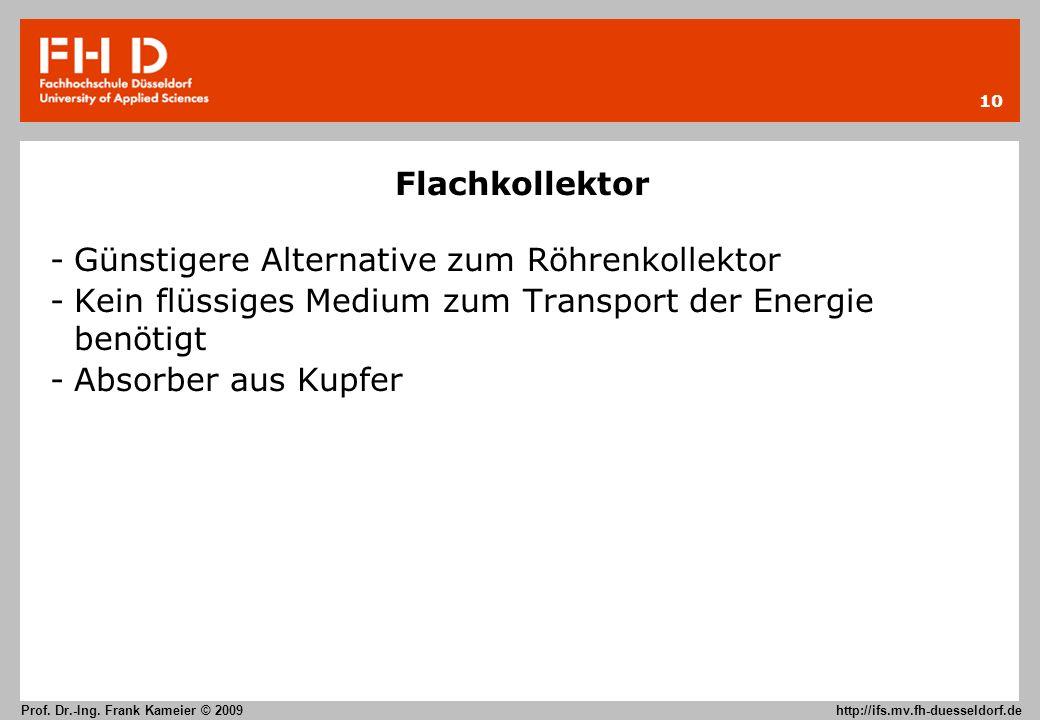 10 Prof. Dr.-Ing. Frank Kameier © 2009 http://ifs.mv.fh-duesseldorf.de Flachkollektor -Günstigere Alternative zum Röhrenkollektor -Kein flüssiges Medi