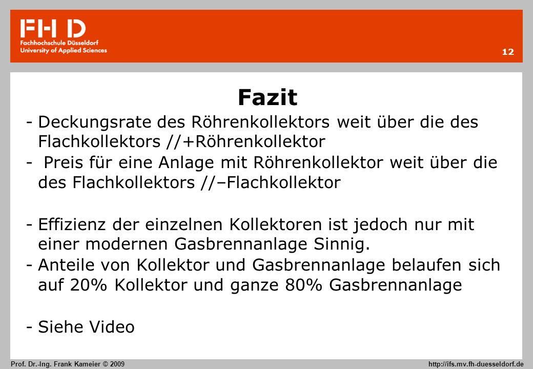 12 Prof. Dr.-Ing. Frank Kameier © 2009 http://ifs.mv.fh-duesseldorf.de Fazit -Deckungsrate des Röhrenkollektors weit über die des Flachkollektors //+R