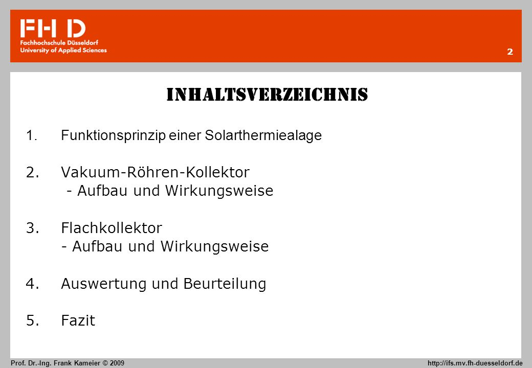 2 Prof. Dr.-Ing. Frank Kameier © 2009 http://ifs.mv.fh-duesseldorf.de Inhaltsverzeichnis 1.Funktionsprinzip einer Solarthermiealage 2. Vakuum-Röhren-K