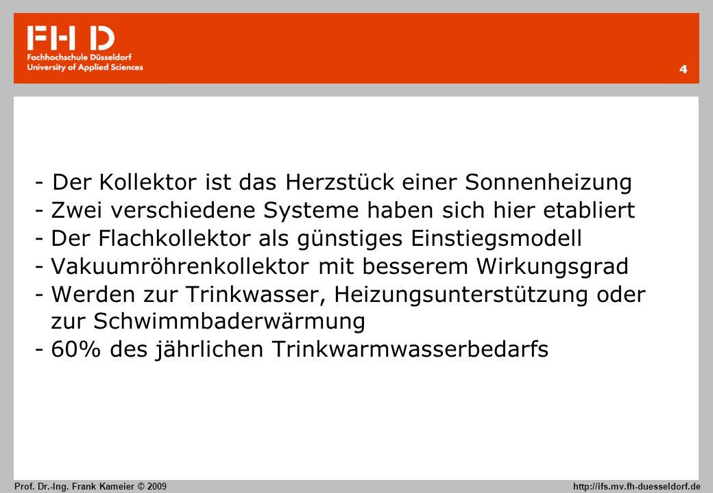 4 Prof. Dr.-Ing. Frank Kameier © 2009 http://ifs.mv.fh-duesseldorf.de - Der Kollektor ist das Herzstück einer Sonnenheizung -Zwei verschiedene Systeme