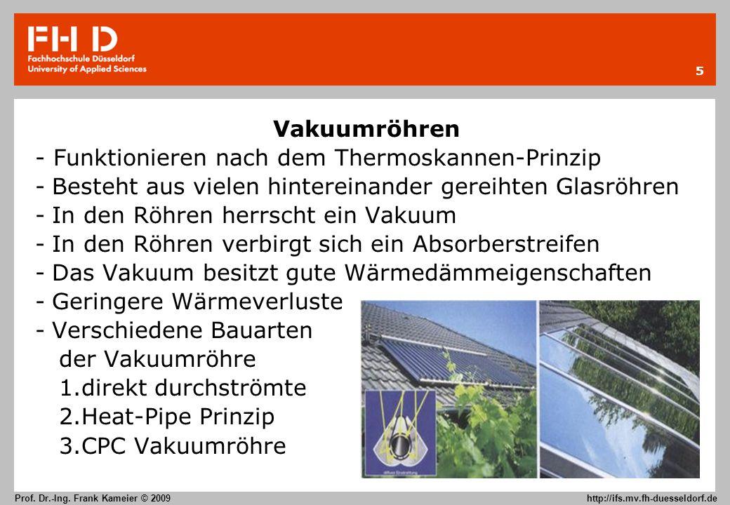5 Prof. Dr.-Ing. Frank Kameier © 2009 http://ifs.mv.fh-duesseldorf.de Vakuumröhren - Funktionieren nach dem Thermoskannen-Prinzip -Besteht aus vielen