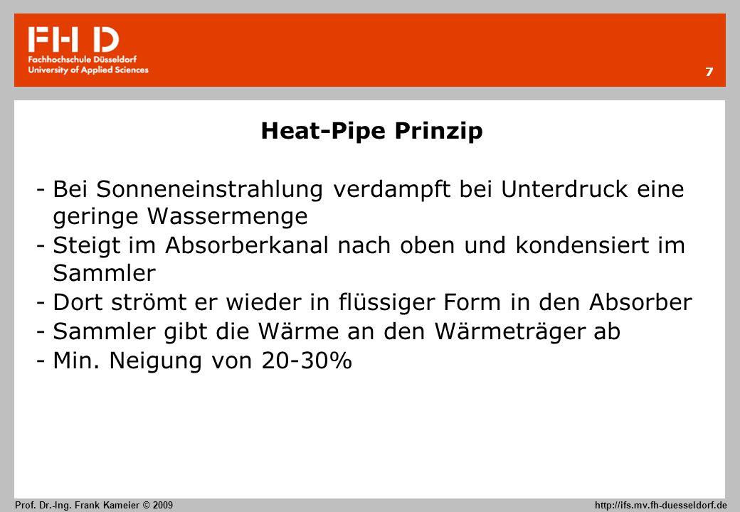 7 Prof. Dr.-Ing. Frank Kameier © 2009 http://ifs.mv.fh-duesseldorf.de Heat-Pipe Prinzip -Bei Sonneneinstrahlung verdampft bei Unterdruck eine geringe