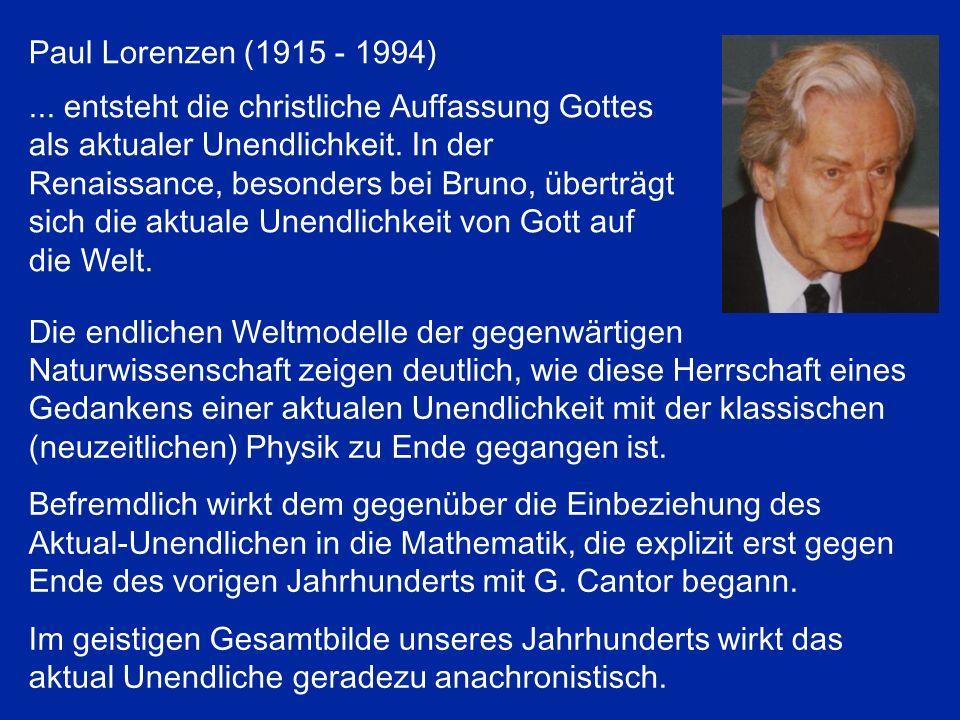 Die endlichen Weltmodelle der gegenwärtigen Naturwissenschaft zeigen deutlich, wie diese Herrschaft eines Gedankens einer aktualen Unendlichkeit mit der klassischen (neuzeitlichen) Physik zu Ende gegangen ist.