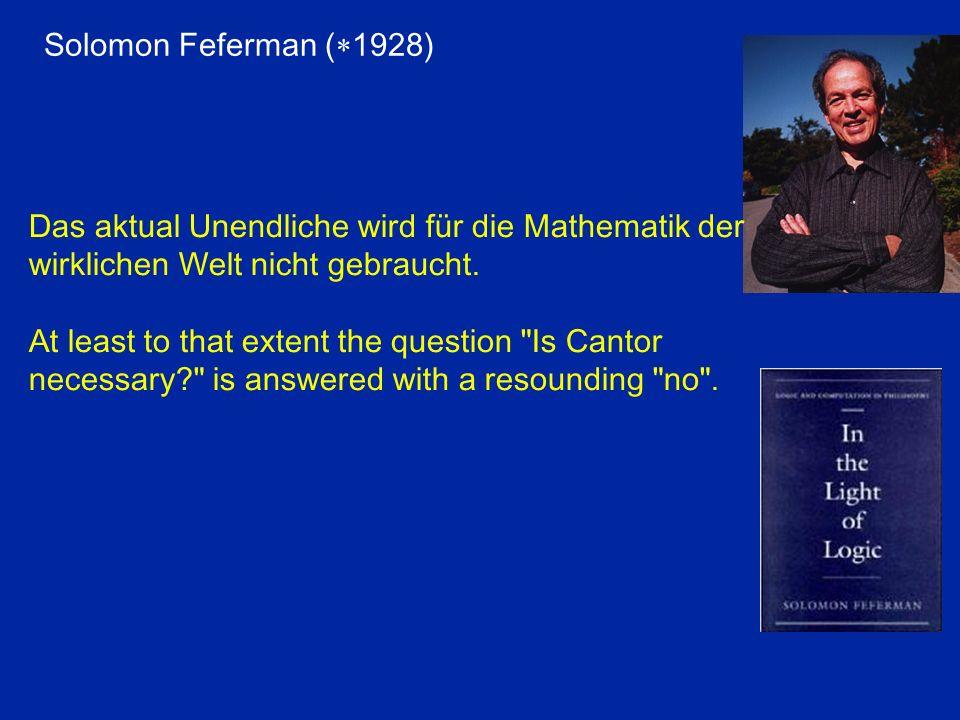 Solomon Feferman ( 1928) Das aktual Unendliche wird für die Mathematik der wirklichen Welt nicht gebraucht. At least to that extent the question